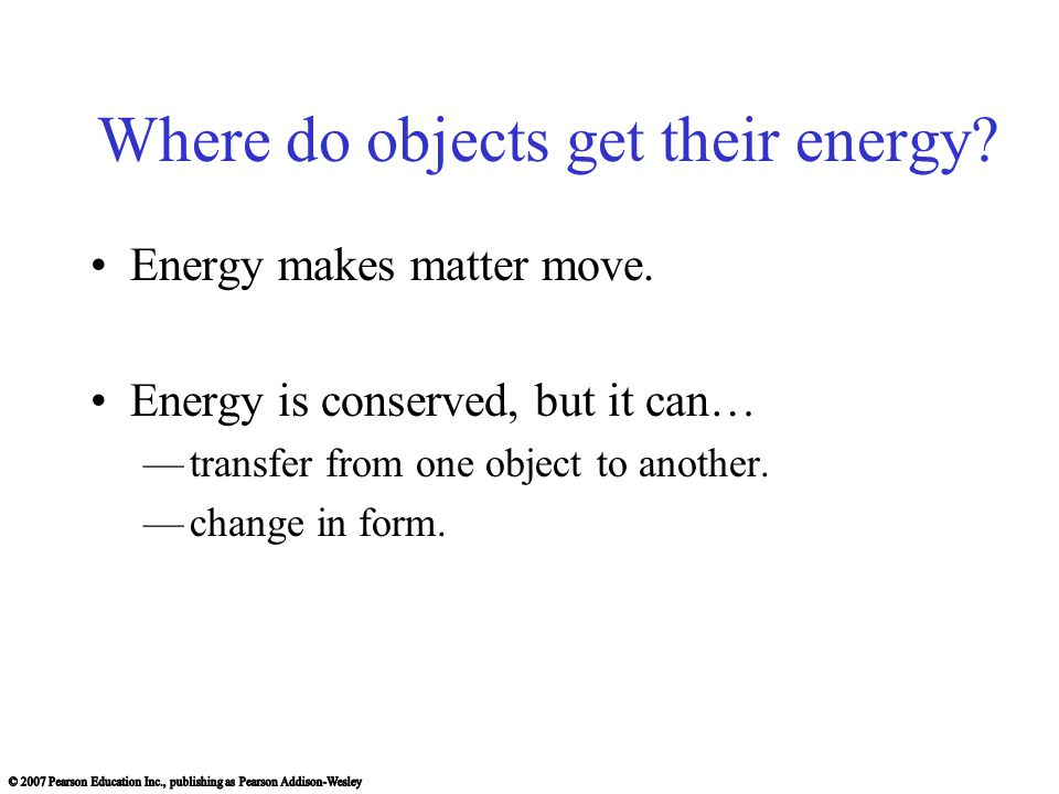 Where do objects get their energy. Energy makes matter move.