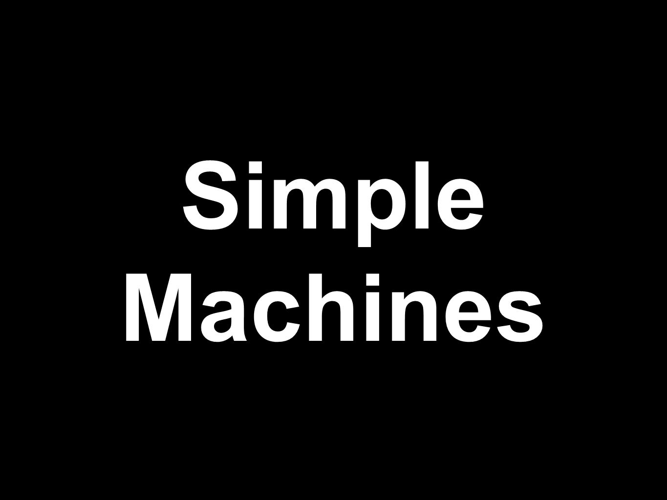 What are the 6 simple machines? Inclined plane Wedge Screw Lever Wheel & Axle Pulley
