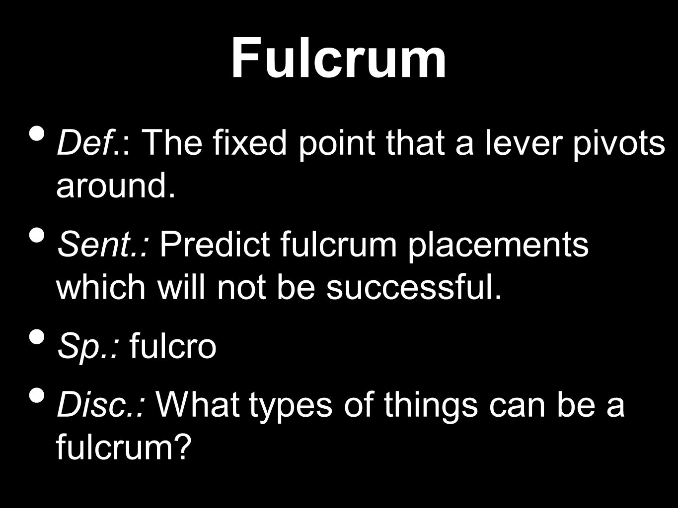 Fulcrum Def.: The fixed point that a lever pivots around.