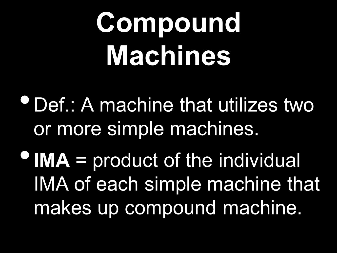 Compound Machines Def.: A machine that utilizes two or more simple machines.