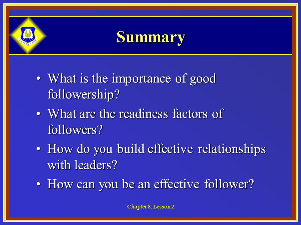 Chapter 8, Lesson 2 Summary What is the importance of good followership What is the importance of good followership.