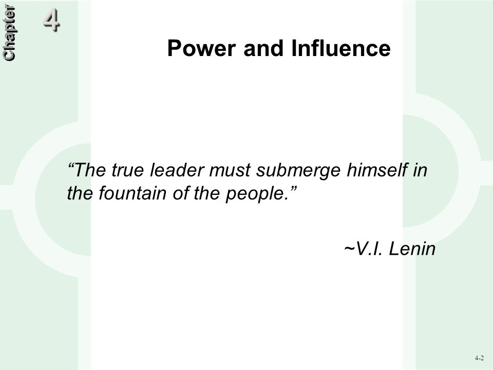 """4-2 Power and Influence """"The true leader must submerge himself in the fountain of the people."""" ~V.I. Lenin Chapter 44"""