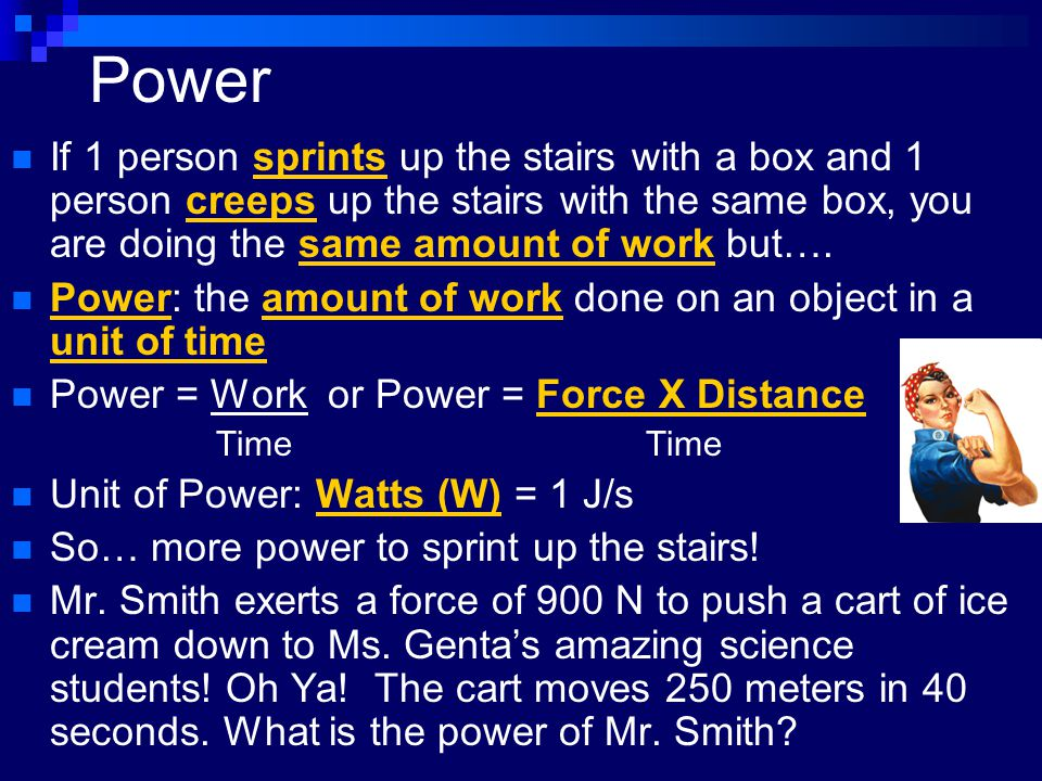 Power If 1 person sprints up the stairs with a box and 1 person creeps up the stairs with the same box, you are doing the same amount of work but…. Po