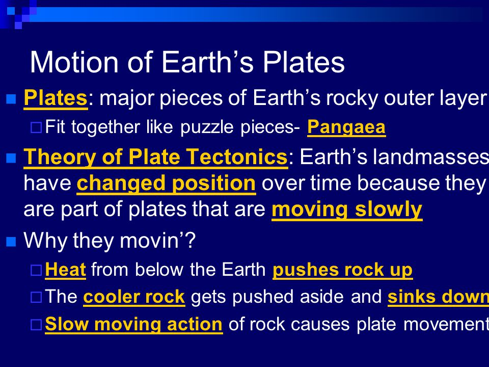 Motion of Earth's Plates Plates: major pieces of Earth's rocky outer layer  Fit together like puzzle pieces- Pangaea Theory of Plate Tectonics: Earth