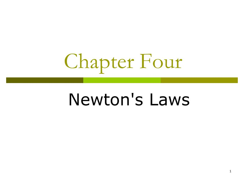 1 Chapter Four Newton s Laws