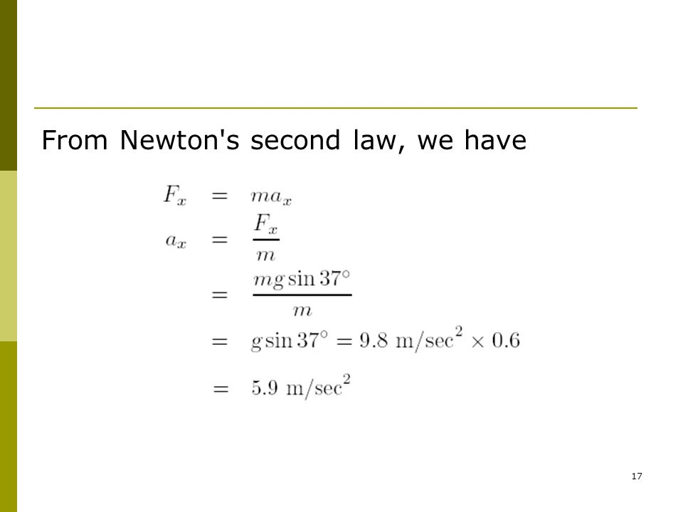 17 From Newton s second law, we have