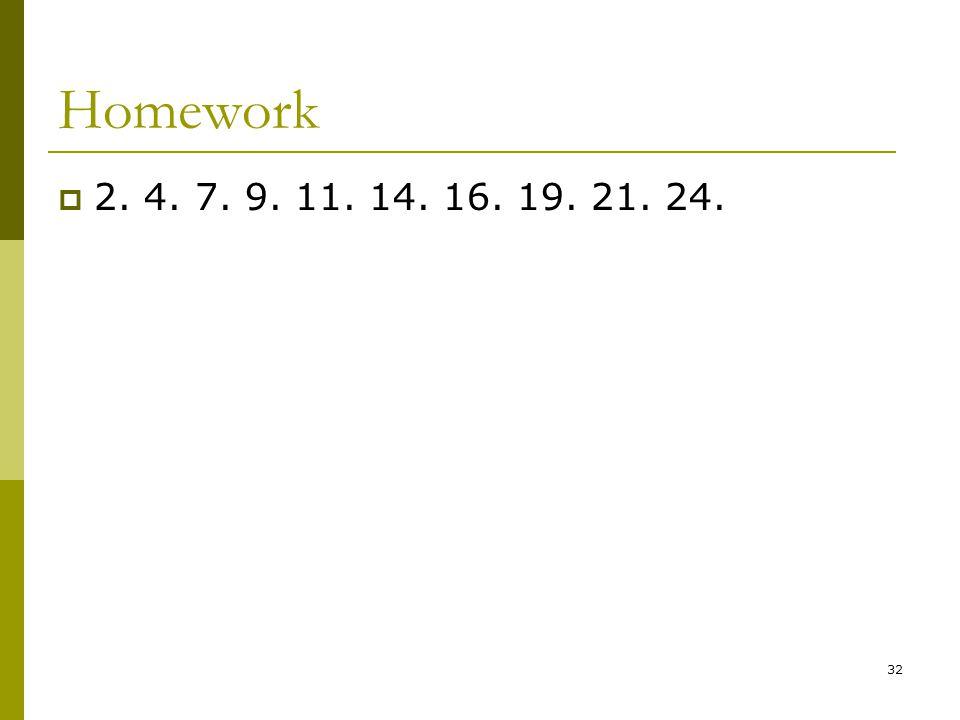 32 Homework  2. 4. 7. 9. 11. 14. 16. 19. 21. 24.