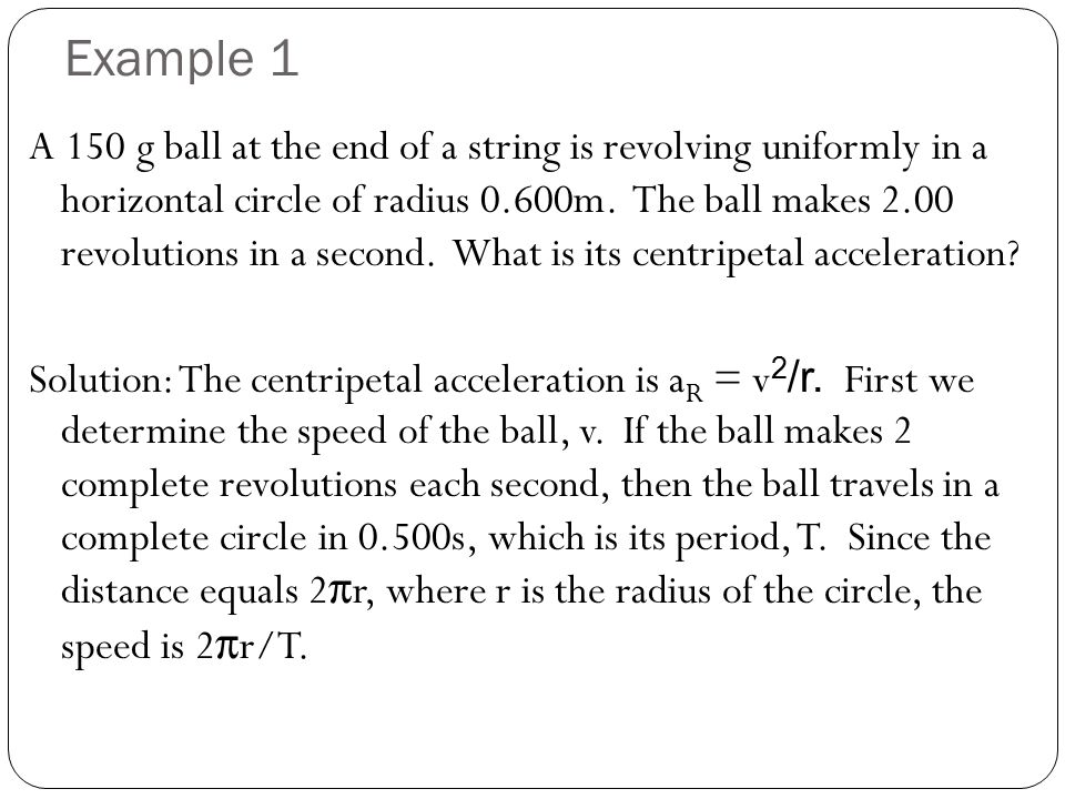 Solution Example 1 Therefore the ball has a speed The centripetal acceleration is