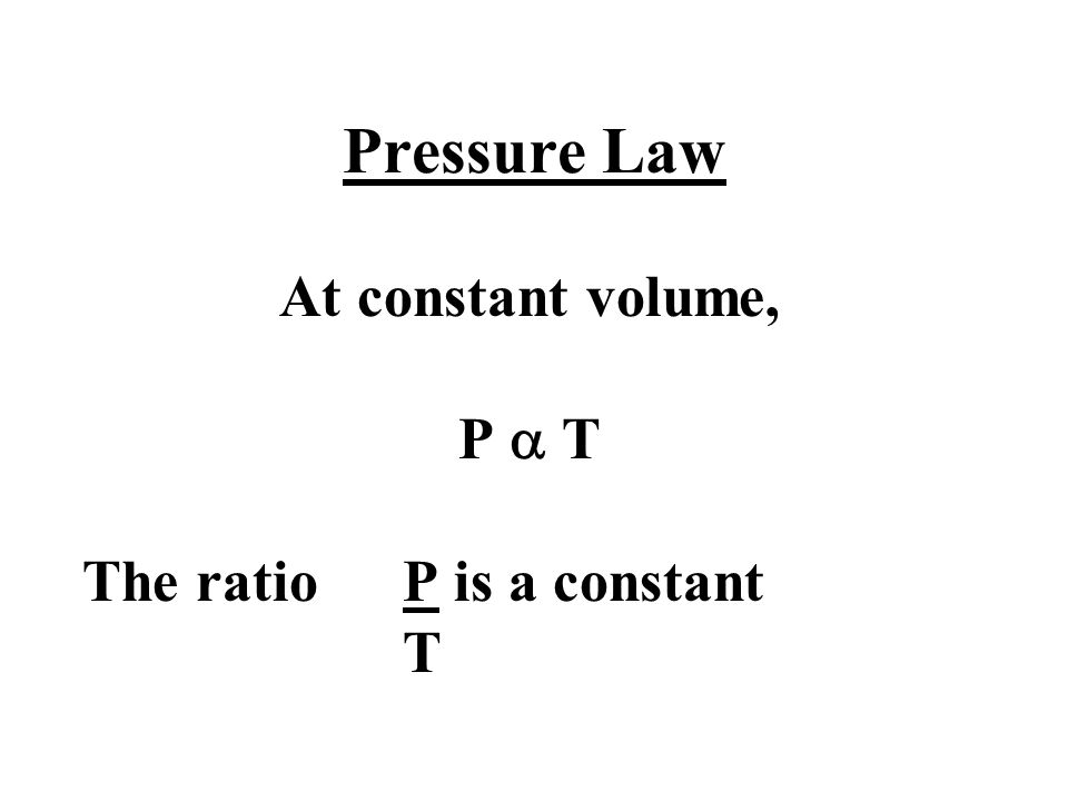 Pressure Law At constant volume, P  T The ratioP is a constant T