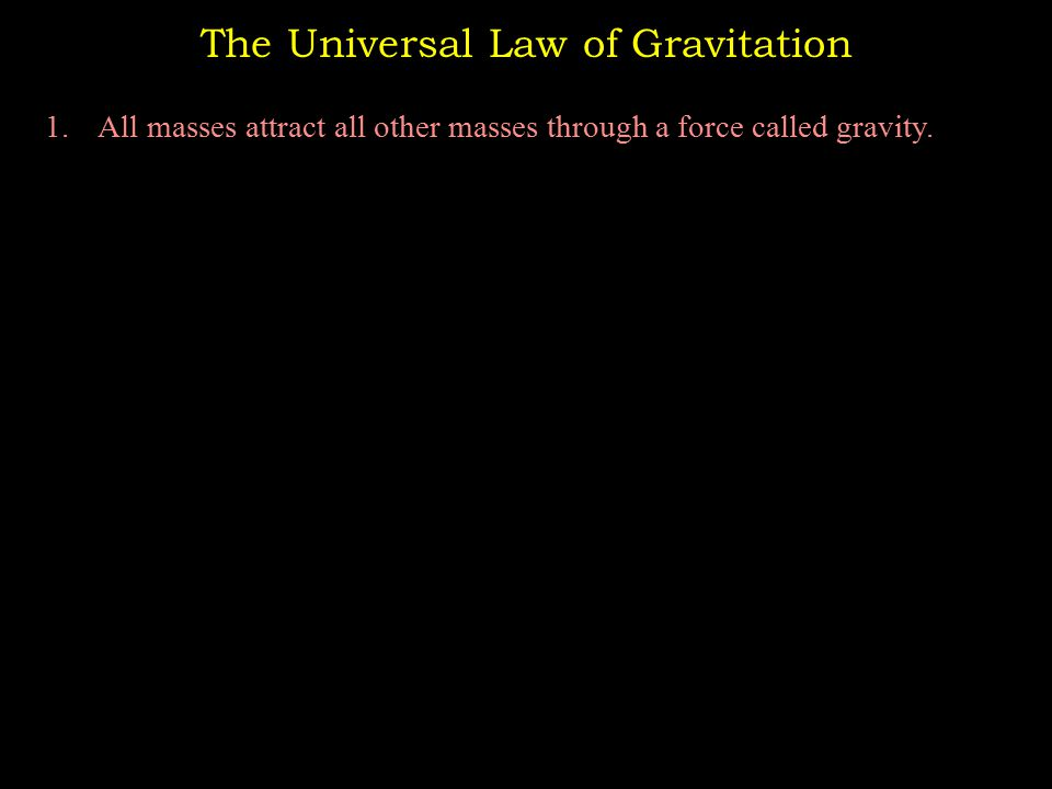 The Universal Law of Gravitation 1.All masses attract all other masses through a force called gravity.
