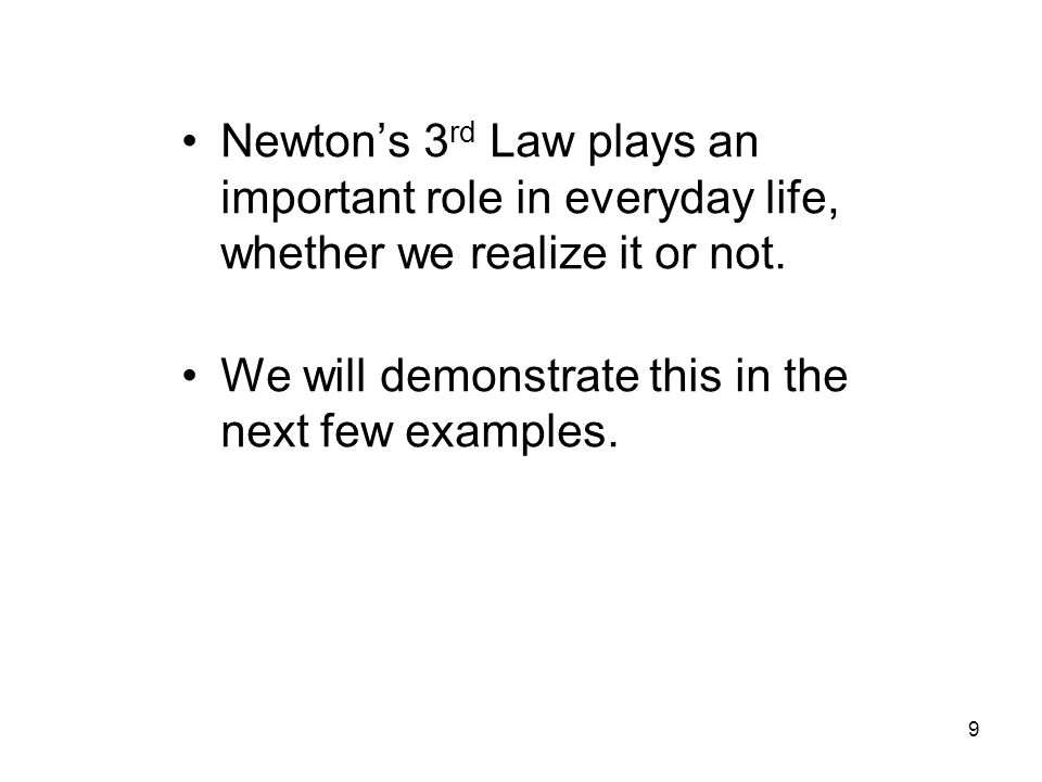 Newton's 3 rd Law plays an important role in everyday life, whether we realize it or not.