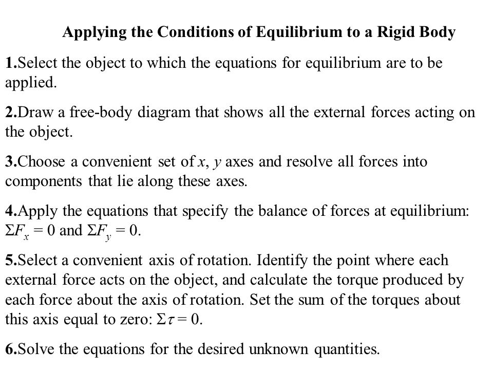 1.Select the object to which the equations for equilibrium are to be applied. 2.Draw a free-body diagram that shows all the external forces acting on