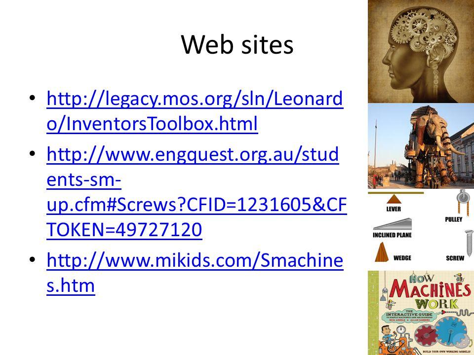 Web sites http://legacy.mos.org/sln/Leonard o/InventorsToolbox.html http://legacy.mos.org/sln/Leonard o/InventorsToolbox.html http://www.engquest.org.