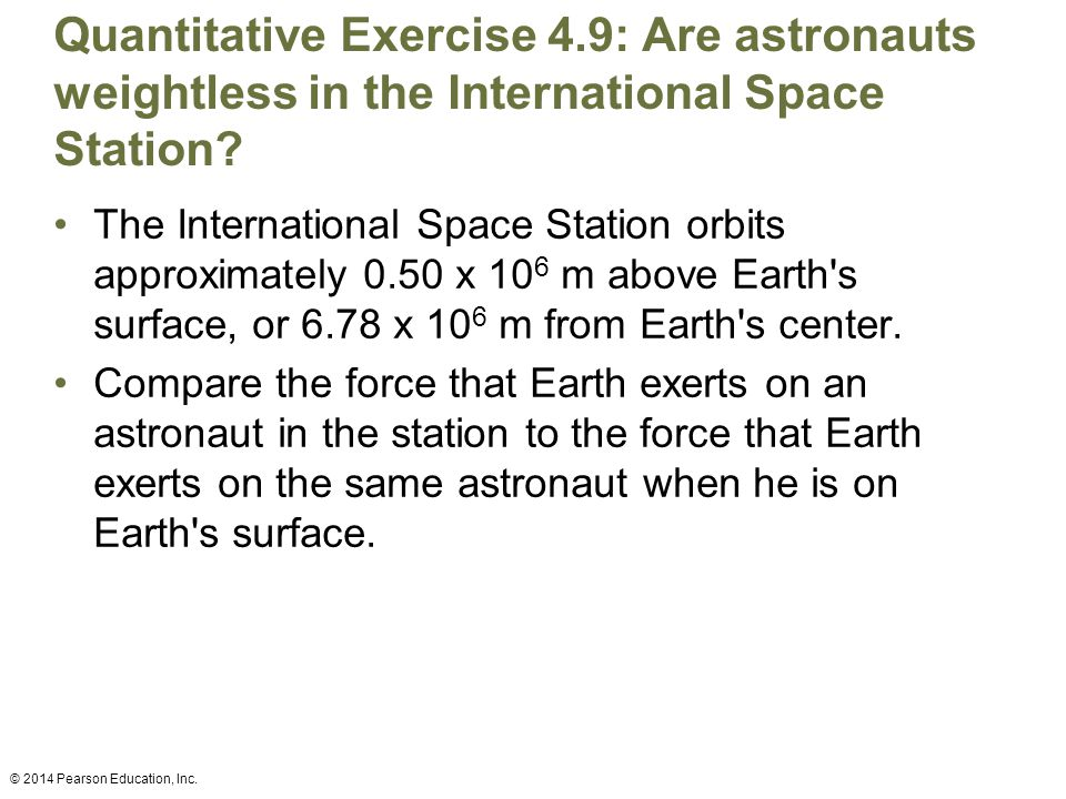 Quantitative Exercise 4.9: Are astronauts weightless in the International Space Station.
