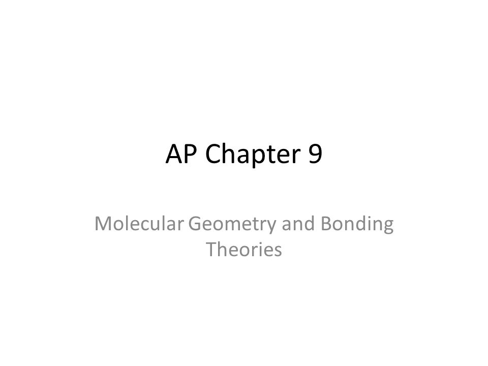 AP Chapter 9 Molecular Geometry and Bonding Theories