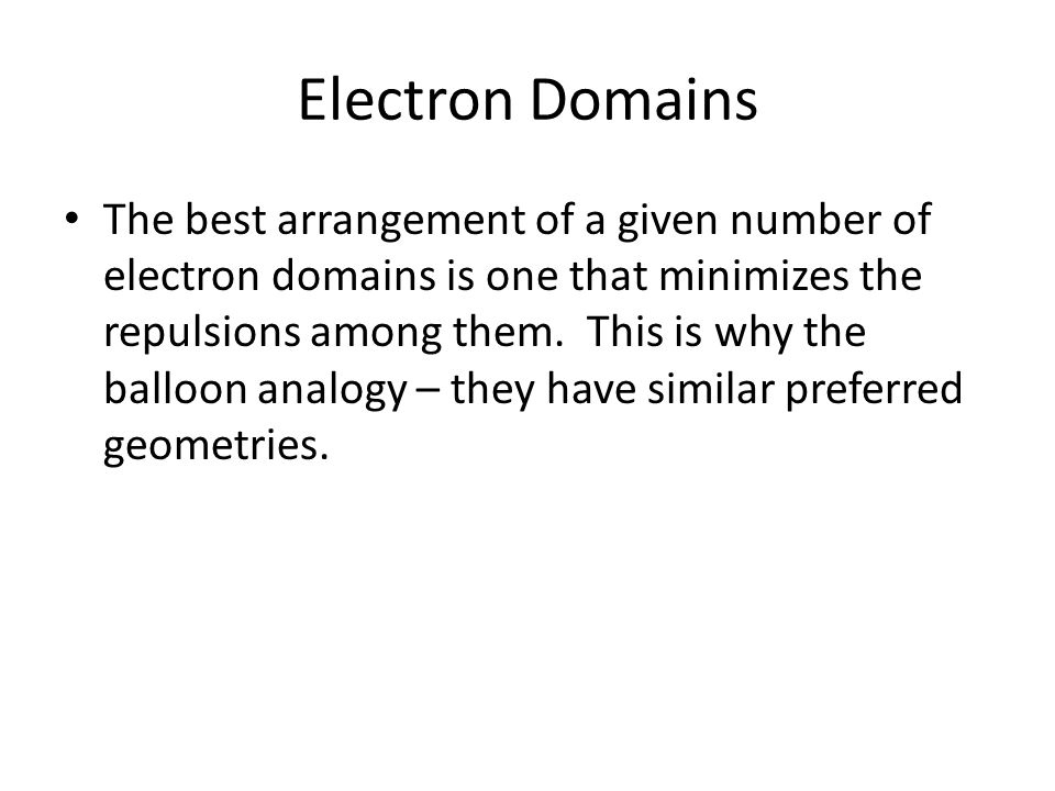 Electron Domains The best arrangement of a given number of electron domains is one that minimizes the repulsions among them.