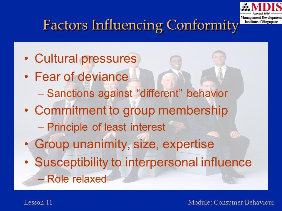 "Lesson 11Module: Consumer Behaviour Factors Influencing Conformity Cultural pressures Fear of deviance –Sanctions against ""different"" behavior Commitm"