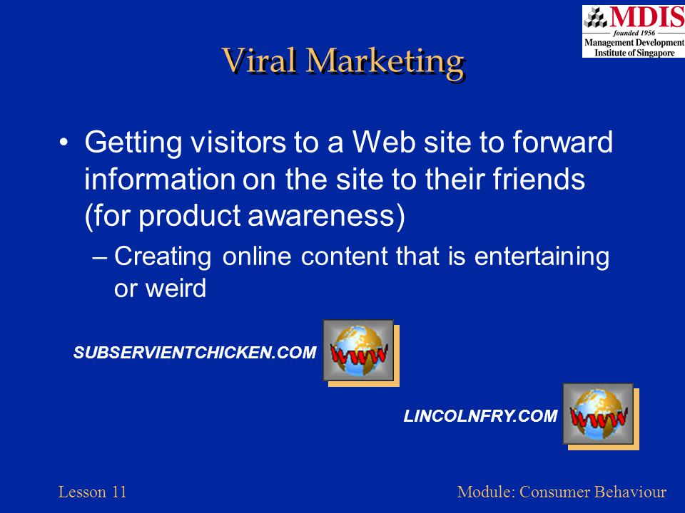 Lesson 11Module: Consumer Behaviour Viral Marketing Getting visitors to a Web site to forward information on the site to their friends (for product aw