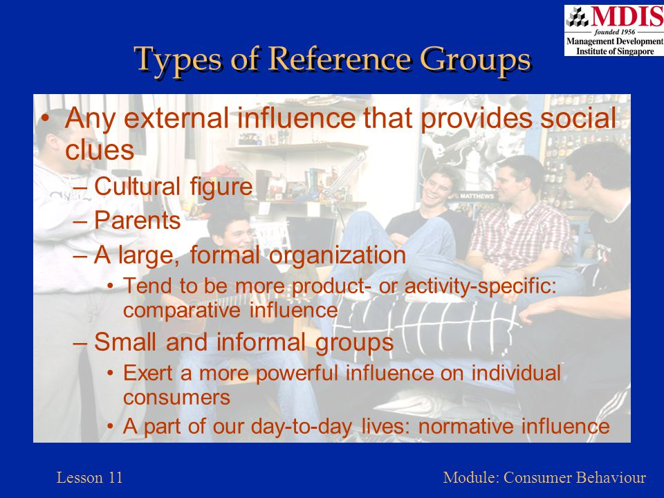 Lesson 11Module: Consumer Behaviour Brand Communities A group of consumers who share a set of social relationships based upon usage or interest in a product Brandfests enhance brand loyalty Consumer tribe share emotions, moral beliefs, styles of life, and affiliated product –Tribal marketing: linking a product to the needs of a group as a whole
