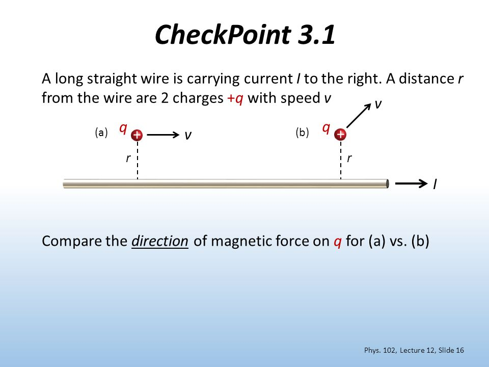 A long straight wire is carrying current I to the right. A distance r from the wire are 2 charges +q with speed v Compare the direction of magnetic fo