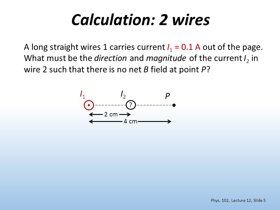 Two long wires carry the same current I in opposite directions What is the direction of the total B field above and midway between the two wires at point P.