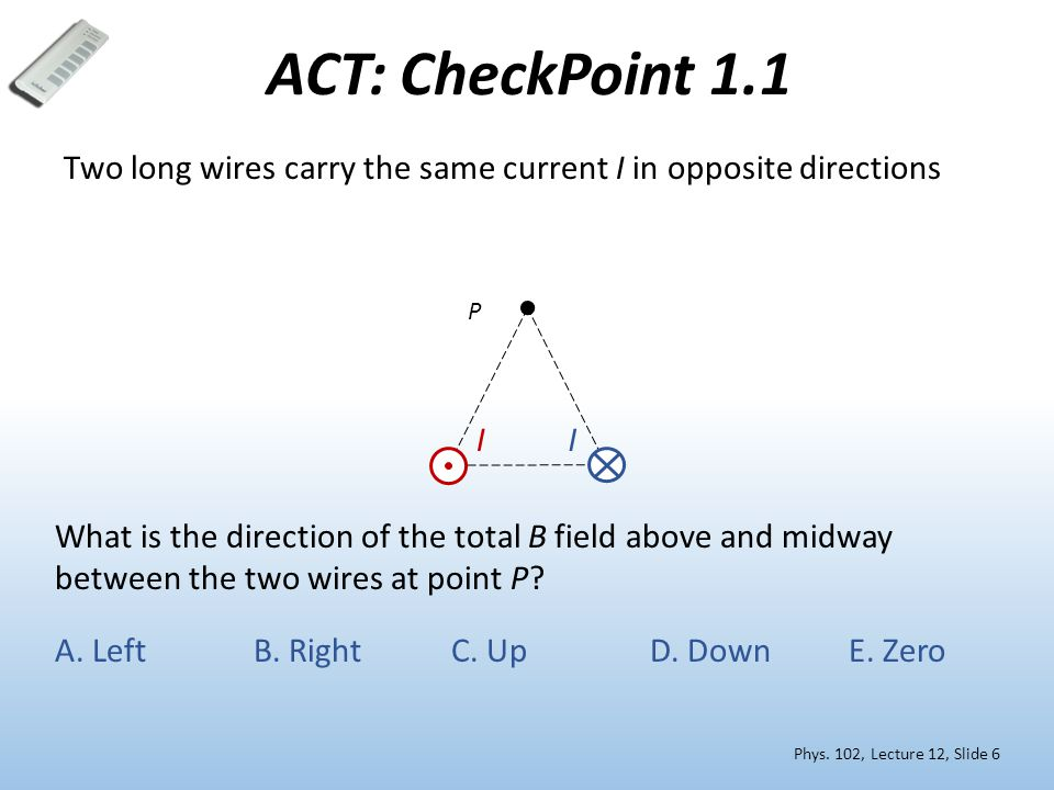 ACT: Force between wires The two wires 1 & 2 carry current in the same direction.
