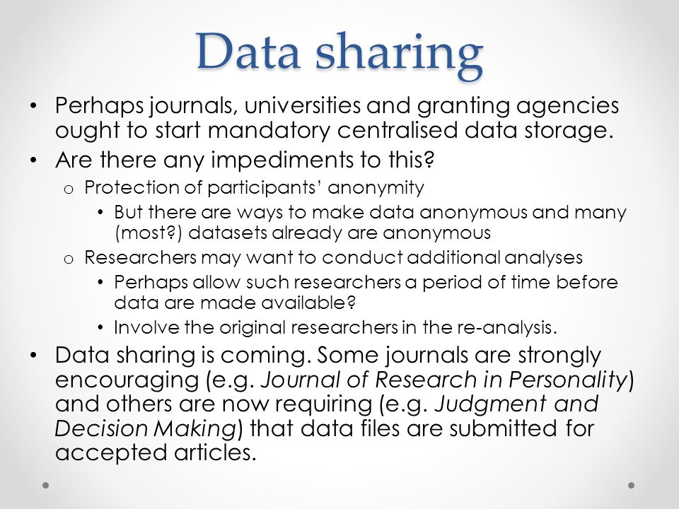 Data sharing Perhaps journals, universities and granting agencies ought to start mandatory centralised data storage.