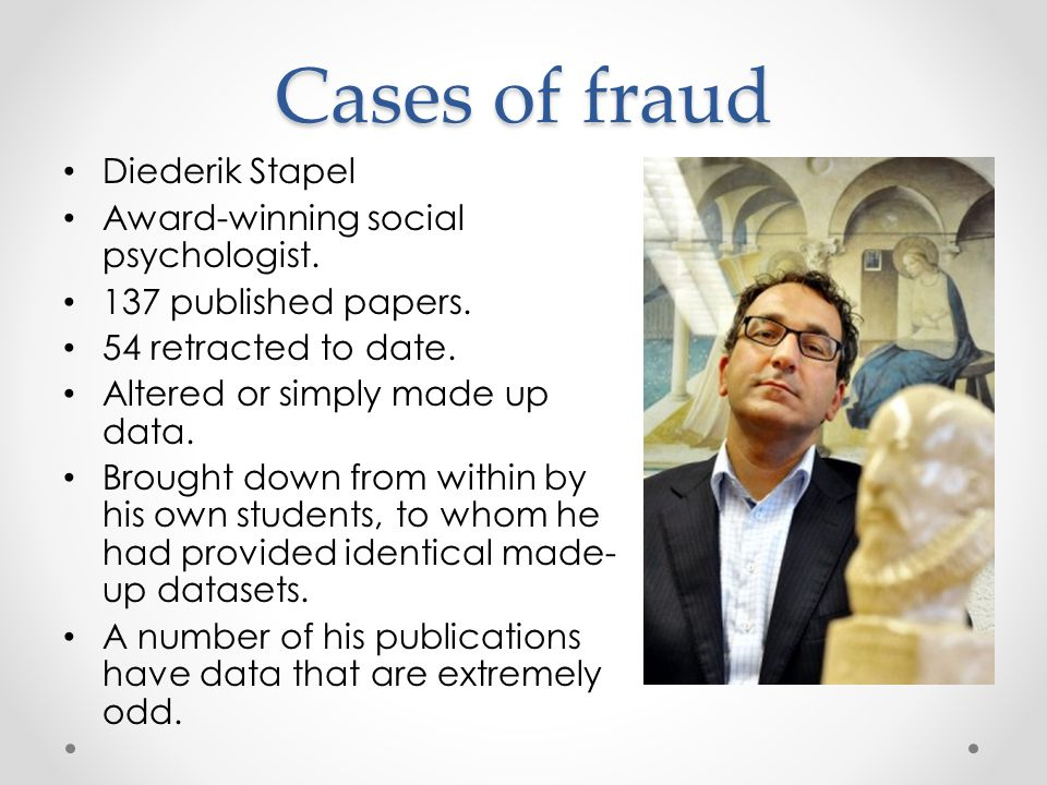 Cases of fraud Less widely-known cases.Dirk Smeesters and Lawrence Sanna 27 and 30 papers.