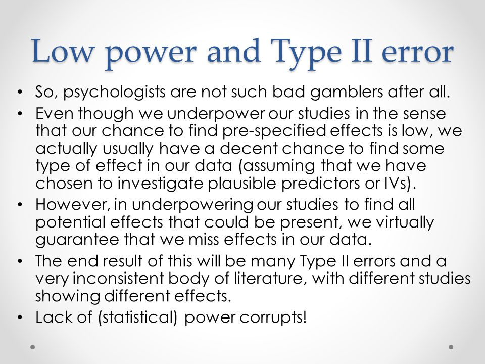 Low power and Type II error So, psychologists are not such bad gamblers after all.