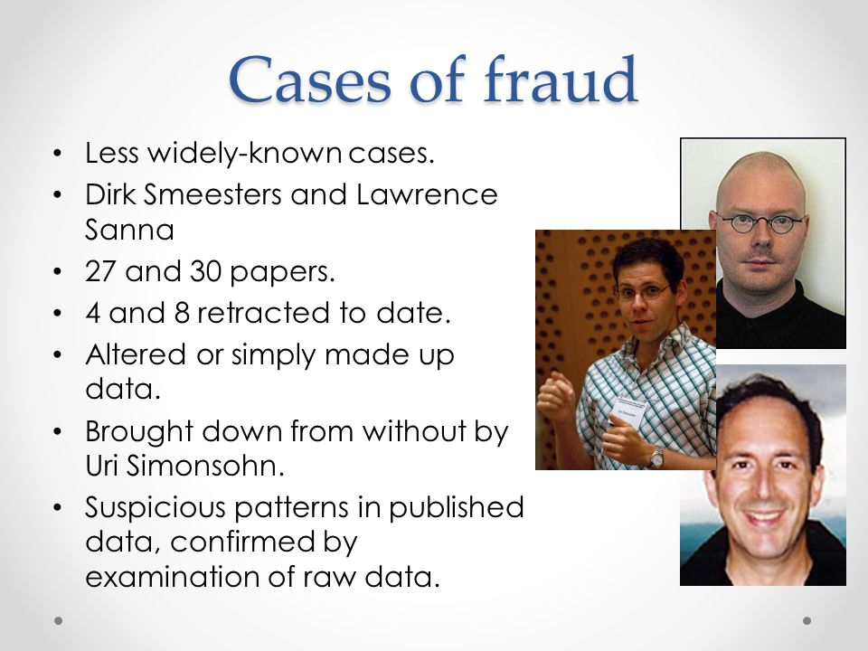 Cases of fraud Less widely-known cases. Dirk Smeesters and Lawrence Sanna 27 and 30 papers.