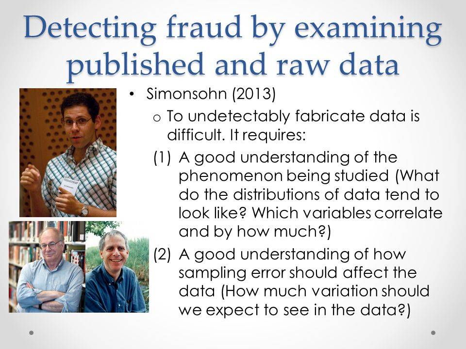 Detecting fraud by examining published and raw data Simonsohn (2013) o To undetectably fabricate data is difficult.