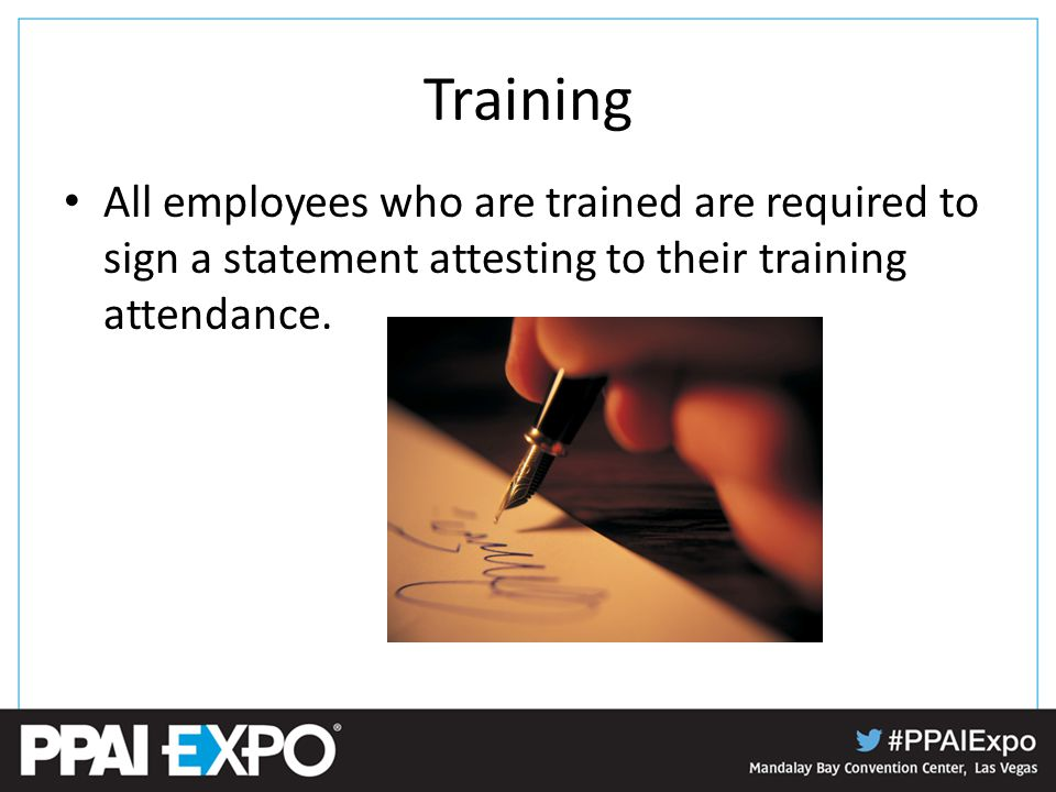 Training All employees who are trained are required to sign a statement attesting to their training attendance.