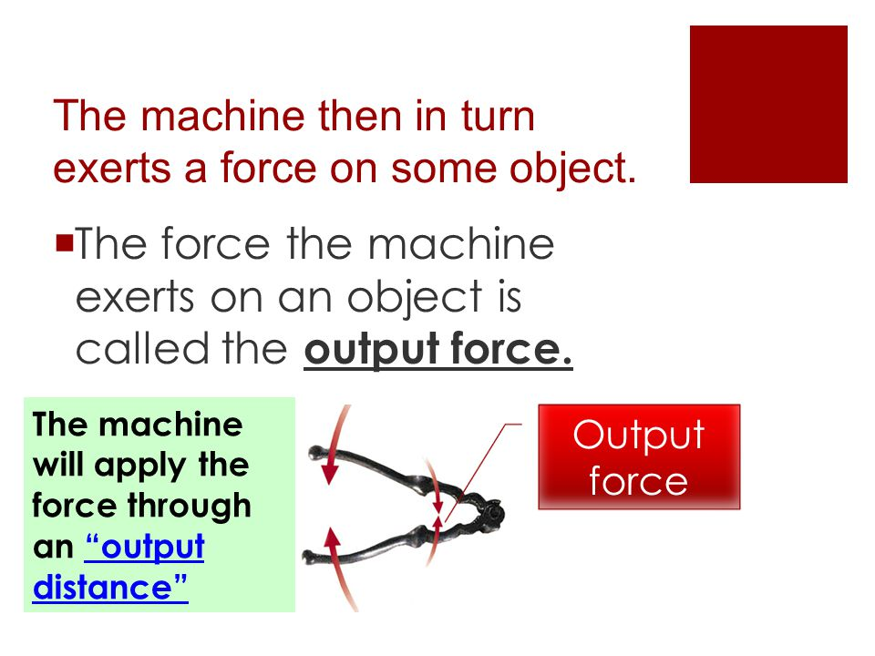 The machine then in turn exerts a force on some object.