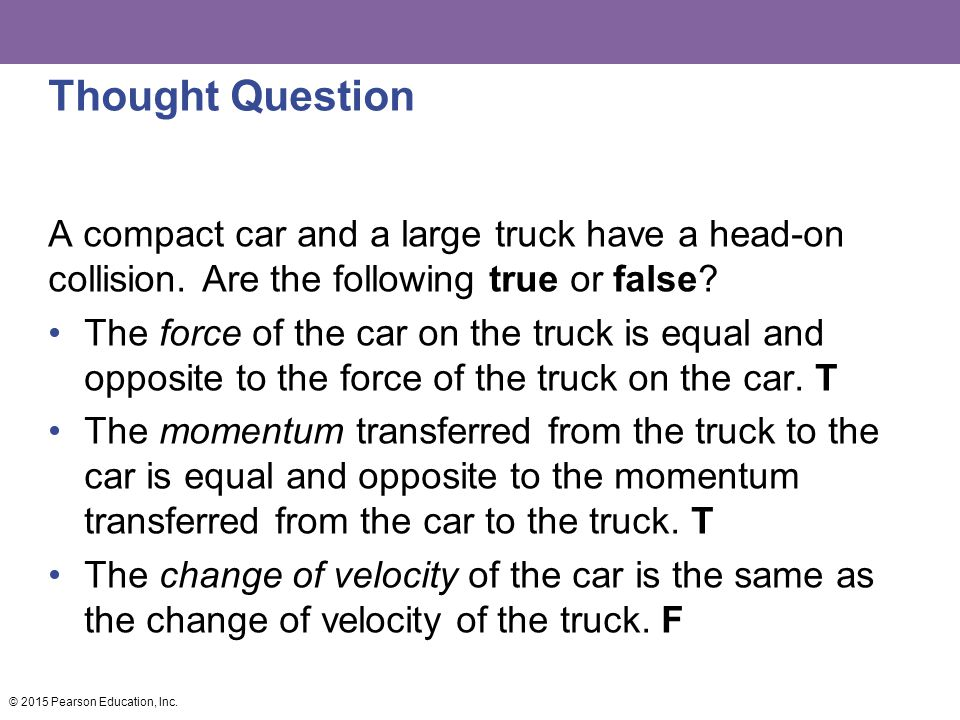 Thought Question A compact car and a large truck have a head-on collision.