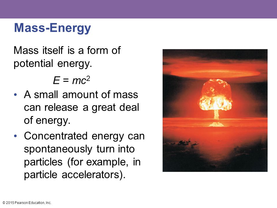 Mass-Energy Mass itself is a form of potential energy.
