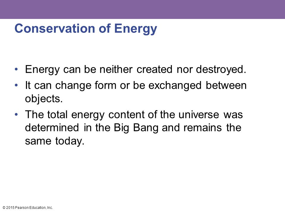 Conservation of Energy Energy can be neither created nor destroyed.