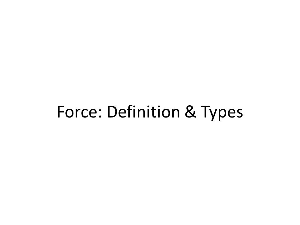 Force: Definition & Types