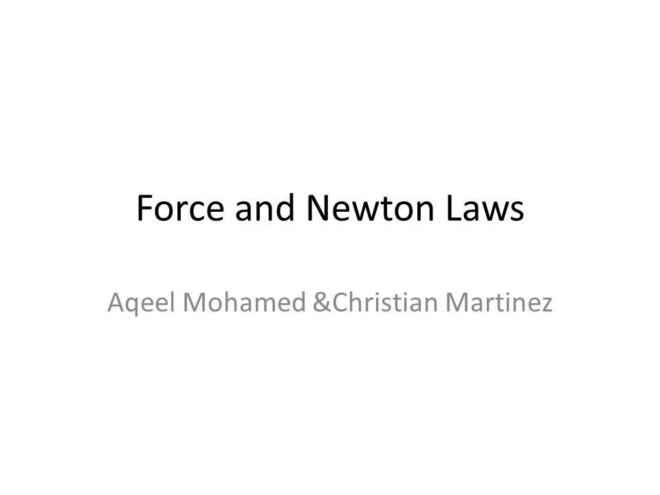 Force and Newton Laws Aqeel Mohamed &Christian Martinez