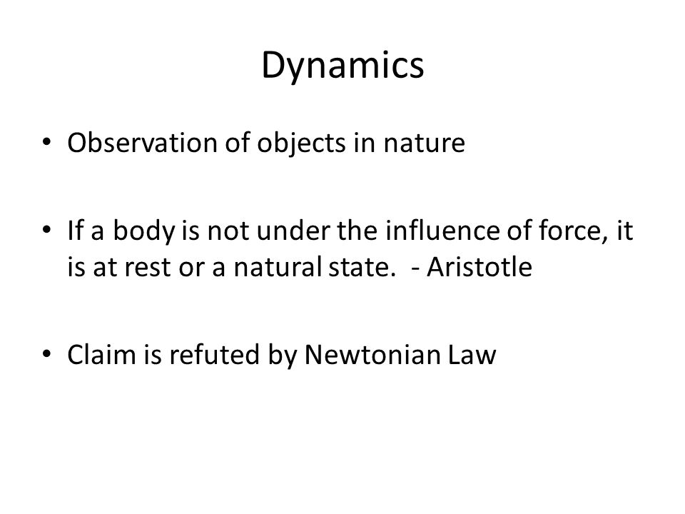 Dynamics Observation of objects in nature If a body is not under the influence of force, it is at rest or a natural state.