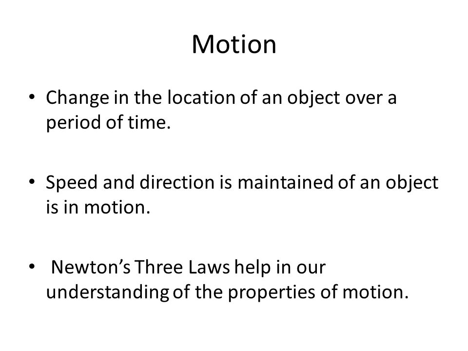 Newton's First Law: Inertia Matter would resist a change in motion.