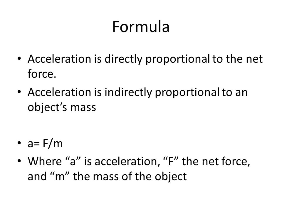 Solution 2 Acceleration is directly proportional to an object's net force, therefore: a=2(24 m/s^2)= 48 m/s^2 Acceleration is inversley proportional to mass, when mass is tripled, there is a decrease in acceleration, thefore: a= (24 m/s^2)/ 3 = 8 m/s^2
