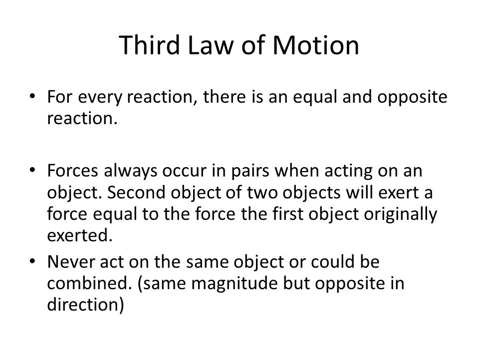 Third Law of Motion For every reaction, there is an equal and opposite reaction.