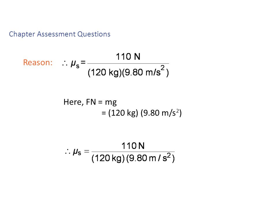Reason: Chapter Assessment Questions Chapter Assessment Questions 4 Here, FN = mg = (120 kg) (9.80 m/s 2 )