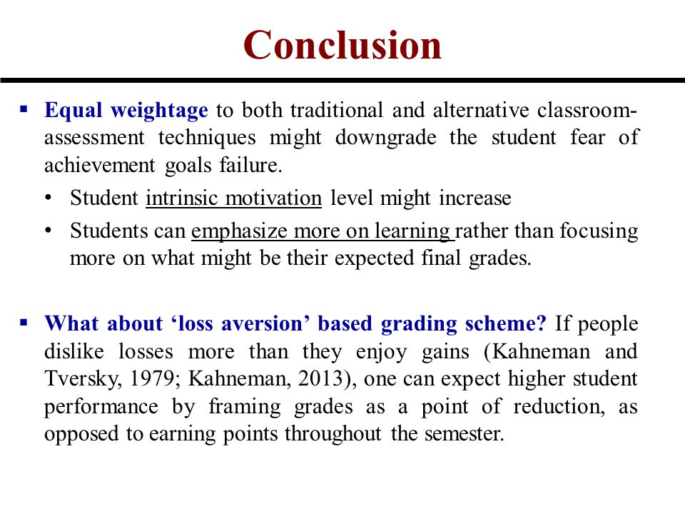 Conclusion  Equal weightage to both traditional and alternative classroom- assessment techniques might downgrade the student fear of achievement goal