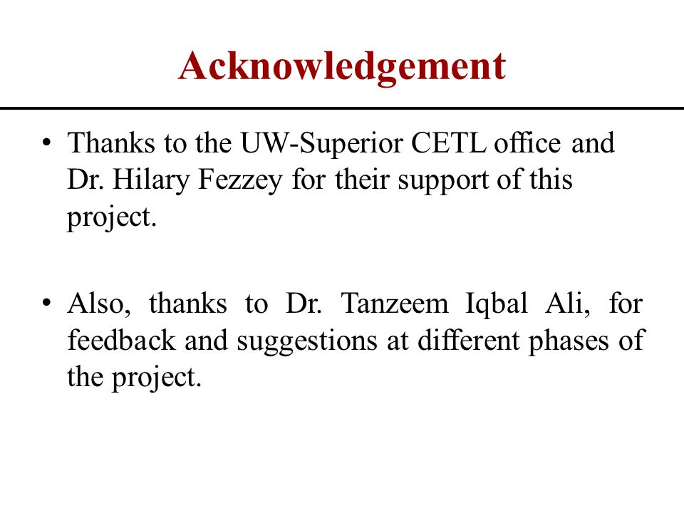 Acknowledgement Thanks to the UW-Superior CETL office and Dr. Hilary Fezzey for their support of this project. Also, thanks to Dr. Tanzeem Iqbal Ali,