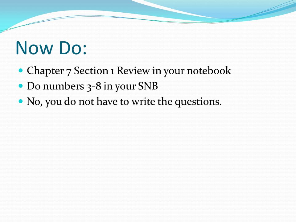 Now Do: Chapter 7 Section 1 Review in your notebook Do numbers 3-8 in your SNB No, you do not have to write the questions.