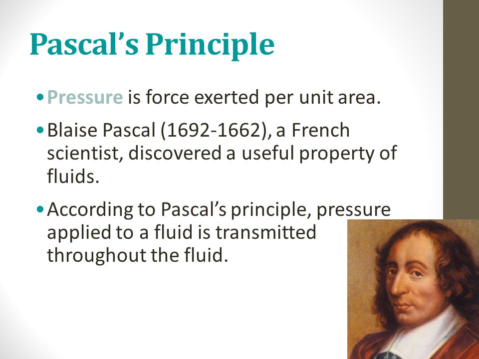 Pascal's Principle Pressure is force exerted per unit area.