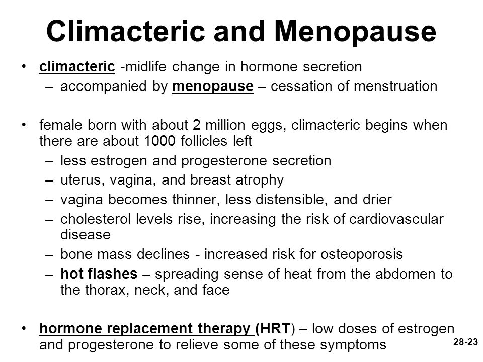 28-23 Climacteric and Menopause climacteric -midlife change in hormone secretion –accompanied by menopause – cessation of menstruation female born wit
