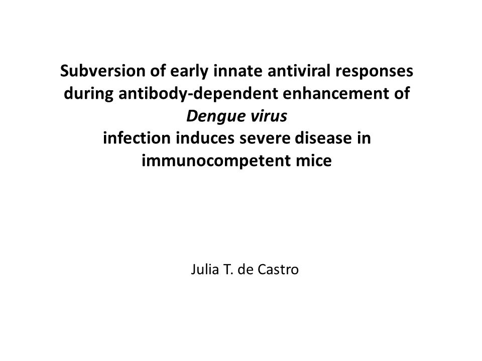 Subversion of early innate antiviral responses during antibody-dependent enhancement of Dengue virus infection induces severe disease in immunocompete