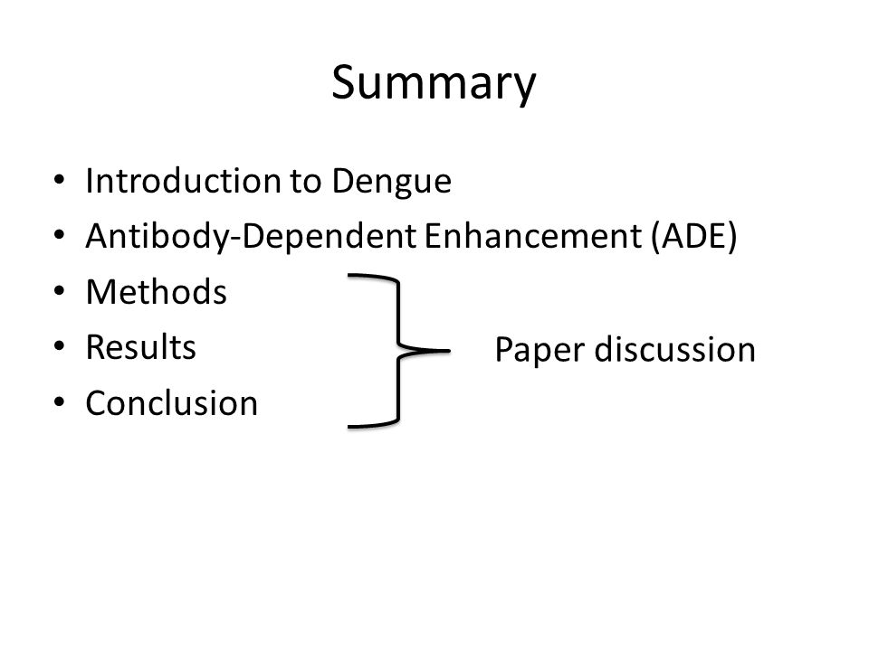 Summary Introduction to Dengue Antibody-Dependent Enhancement (ADE) Methods Results Conclusion Paper discussion